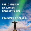 Pablo ibile ft lik larous- look up to God