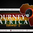 JOURNEY TO AFRICA MIXTAPE VOLUME 2 DONE BY DJ TAKA BEE 0779826735