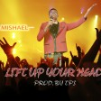 LIFT UP YOUR HEAD - MISHAEL