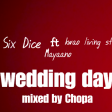 Six Dice - ft - Mayaano x kwao Livingstone - wedding day - (Mixed by chopa)