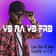 Case Dye..... Y3 na y3 fr3 ft Crucifide - Omar x YM (prod by ChiChi Beatz)......