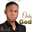 Allwell Briqqs- Only God (Can Do That)